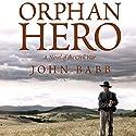 Orphan Hero: A Novel of the Civil War Audiobook by John Babb Narrated by Peter Berkrot