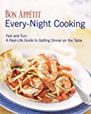Bon Appetit Every Night Cooking: Fast and Fun: A Real-life Guide to Getting Dinner on the Table