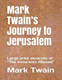 Mark Twain's Journey to Jerusalem: Large print excerpts of 'The Innocents Abroad'