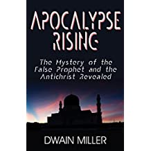 Apocalypse Rising: The Mystery of the False Prophet and the Antichrist Revealed