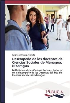 Desempeño de los docentes de Ciencias Sociales de Managua, Nicaragua: La Didáctica de las Ciencias Sociales. Impacto en el desempeño de los Docentes del área de Ciencias Sociales de Managua