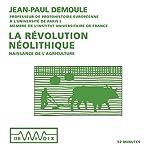 La révolution néolithique : Naissance de l'agriculture | Jean-Paul Demoule