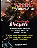 img - for Winning The Battles of Life Through Prayers: 21 Days Devotional & Powerful Life Changing Prayers that totally set you free: A Turn Around Powerful ... Your Life & Destiny From The Enemy Empire. book / textbook / text book