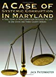 A Case of Systemic Corruption in Maryland, Jack Patermaster, 0976380323