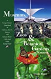 img - for Museums, Zoos, and Botanical Gardens of Wisconsin: A Comprehensive Guidebook to Cultural, Artistic, Historic, and Natural History Collections in the Badger State book / textbook / text book