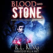 Blood and Stone: The Alastair Stone Chronicles, Volume 6 | R. L. King