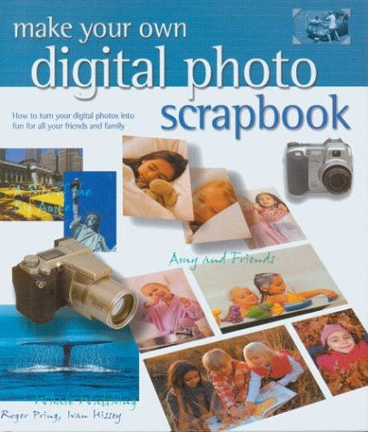 - Make Your Own Digital Photo Scrapbook: How to Turn Your Digital Photos into Fun for All Your Friends and Family