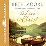 To Live Is Christ: Joining Paul's Journey of Faith | Beth Moore