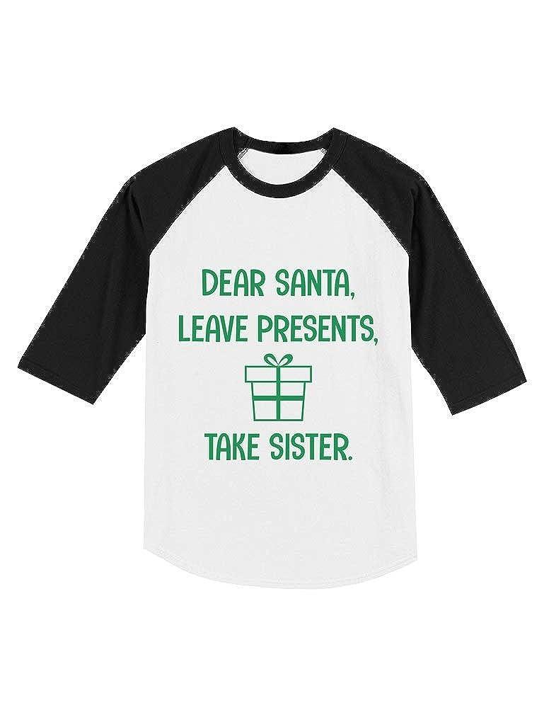Dear Santa Leave Presents Take Sister Toddler Raglan 3//4 Sleeve Baseball Tee