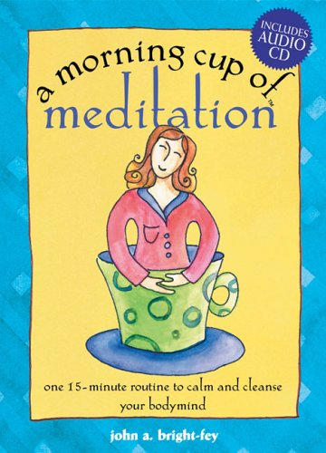 A Morning Cup of Meditation: One 15 -  Minute Routine to Calm and Cleanse Your Bodymind