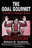 Goal Gourmet the Peter Kitchen Story, Neilson Kaufman, 1846670209