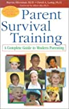img - for Parent Survival Training: A Complete Guide to Modern Parenting book / textbook / text book