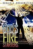 God's Fire Starters, Donald A. Broadwater, 1606478699