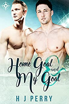 Home Goal and My Goal: Two Gay Footballers Stories by [Perry, H J]