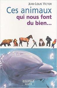 Ces animaux qui nous font du bien... par Jean-Louis Victor