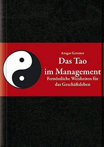 Das Tao im Management: Fernöstliche Weisheiten für das Geschäftsleben