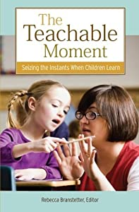 The Teachable Moment: Seizing the Instants When Children Learn (Kaplan Voices Teachers) by Rebecca Branstetter (2010-06-01)