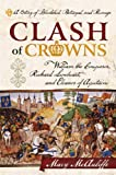 img - for Clash of Crowns: William the Conqueror, Richard Lionheart, and Eleanor of Aquitaine A Story of Bloodshed, Betrayal, and Revenge book / textbook / text book