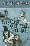 Throw Her over Your Shoulder, Renee Johnson, 1466498315