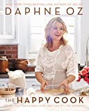 The Happy Cook: 125 Recipes for Eating Every Day Like It's the Weekend