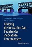 Bridging the Innovation Gap - Bauplan des Innovativen Unternehmens, Huber, Daniel and Kaufmann, Heiner, 3662439247