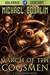 March of the Cogsmen: A Steampunk Novel (Galvanic Century Book 3)