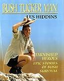 BUSH TUCKER MAN : Tarnished Heroes: Epic Stories of Bush Survival