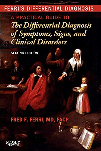 Ferri's Differential Diagnosis: A Practical Guide to the Differential Diagnosis of Symptoms, Signs, and Clinical Disorders, 2E