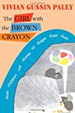 The Girl with the Brown Crayon: How Childen Use Stories to Shape Their Lives
