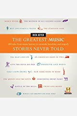 The Greatest Music Stories Never Told: 100 Tales from Music History to Astonish, Bewilder, and Stupefy (The Greatest Stories Never Told) Hardcover