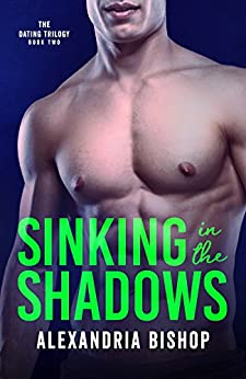 Sinking in the Shadows (Dating Trilogy Book 2) by [Bishop, Alexandria]