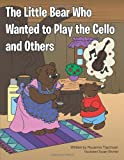 The Little Bear Who Wanted to Play the Cello and Others, Ruzanna Topchyan, 1491872497