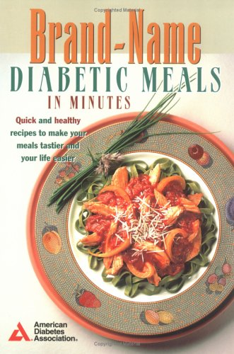 Brand-Name Diabetic Meals in Minutes : Quick & Healthy Recipes to Make Your Meals Tastier & Your Life Easier