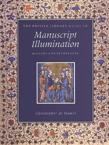 The British Library Guide to Manuscript Illumination: History and Techniques (British Library Guides) by Unknown