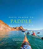 Fifty Places to Paddle Before You Die%3A...