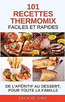 101 recettes thermomix faciles et rapides de l 39 ap ritif au dessert pour toute la famille - Recette dessert rapide thermomix ...