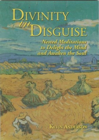 Divinity in Disguise: Nested Meditations to Delight the Mind and Awaken the Soul -