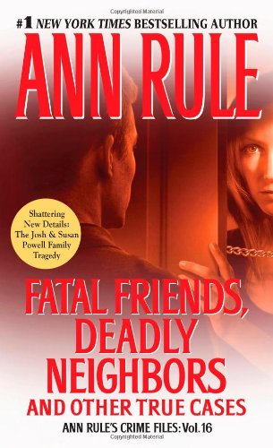 Fatal Friends, Deadly Neighbors: And Other True Cases - Book #16 of the Crime Files