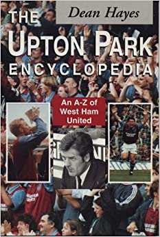 The Upton Park Encyclopedia: A-Z of West Ham United