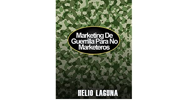 Amazon.com: MARKETING DE GUERRILLA PARA NO MARKETEROS (Spanish Edition) eBook: Helio Laguna: Kindle Store