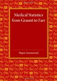 Medical Statistics from Graunt to Farr, Greenwood, 1107652901