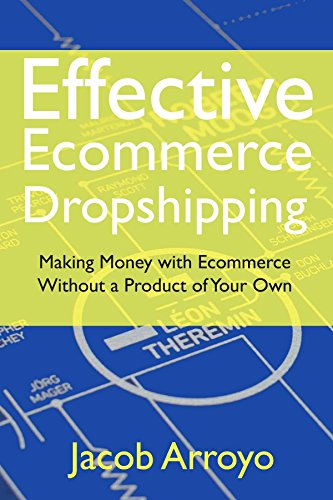 Effective Ecommerce Dropshipping: Making Money with Ecommerce Without a Product of Your Own