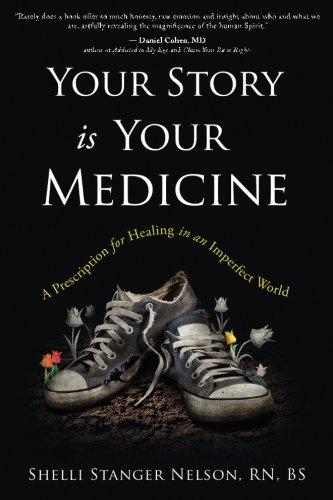 Your Story Is Your Medicine: A Prescription for Healing in an Imperfect World
