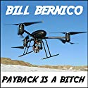 Payback Is a Bitch: Four Short Stories Audiobook by Bill Bernico Narrated by Tim McKiernan