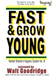 Fast & Grow Young!: Herbert Shelton's Hygienic System Vol. III (Ageless Living) (Volume 4)