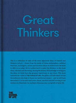 Great Thinkers: Simple Tools from 60 Great Thinkers to Improve Your Life Today by [Press, The School of Life]