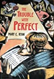 The Trouble with Perfect, Mary E. Ryan, 0689802765