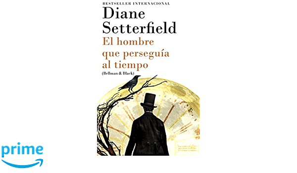 El hombre que perseguía al tiempo: (Bellman & Black--Spanish-language Edition) (Spanish Edition): Diane Setterfield: 9780804173049: Amazon.com: Books