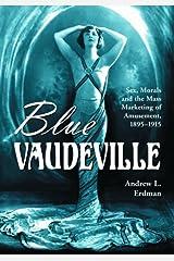 Blue Vaudeville: Sex, Morals and the Mass Marketing of Amusement, 1895-1915 Paperback