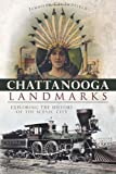 Chattanooga Landmarks:: Exploring the History of the Scenic City
